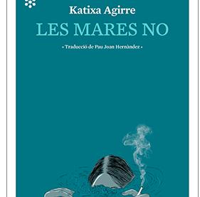 Katixa Agirre, les mares no,